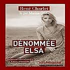 Dénommée Elsa : Les secrets d'une histoire franco-allemande | Livre audio Auteur(s) : René Charlet Narrateur(s) : Marina Graf