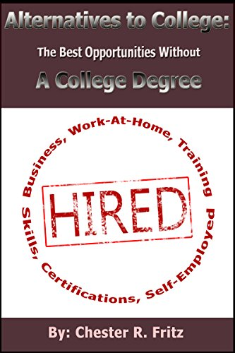 Alternatives to College: The Best Opportunities Without a College Degree (Best Self Employment Opportunities)