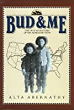 BUD & ME THE TRUE ADVENTURES OF THE ABERNATHY BOYS