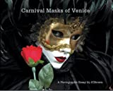 Carnival Masks of Venice: A Photographic Essay