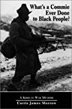 img - for What's a Commie Ever Done to Black People? A Korean War Memoir of Fighting in the U.S. Army's Last All Negro Unit by Curtis James Morrow (1997-02-01) book / textbook / text book