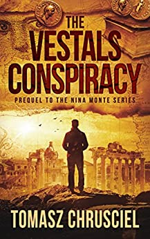 The Vestals Conspiracy: A Prequel Novella To The Nina Monte Mystery Thriller Series by [Chrusciel, Tomasz]