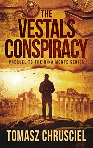 The Vestals Conspiracy: A Novella (Prequel To The Nina Monte Mystery Thriller Series) by Tomasz Chrusciel
