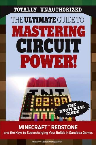 The Ultimate Guide to Mastering Circuit Power!: Minecraft®TM Redstone and the Keys to Supercharging Your Builds in Sandbox Games