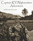 Captain K's Afghanistan Adventure, Michael A. Kuszpa, 1451577230