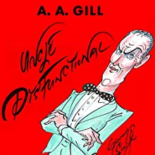 Uncle Dysfunctional: Uncompromising Answers to Life's Most Painful Problems Audiobook by AA Gill Narrated by Alexander Armstrong