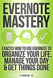 Evernote Mastery: Exactly How To Use Evernote To Organize Your Life, Manage Your Day & Get Things Done (Evernote, Evernote Essentials, Evernote Mastery, ... Dummies, Time Management) (English Edition)