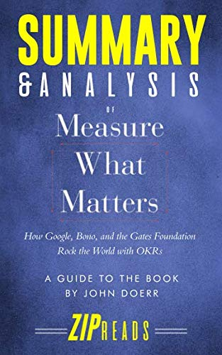 Summary & Analysis of Measure What Matters: How Google, Bono, and the Gates Foundation Rock the World with OKR | A Guide to the Book by John Doerr