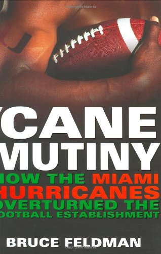Cane Mutiny: How the Miami Hurricanes Overturned the Football Establishment - Miami Canes Hurricanes