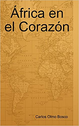 Africa En El Corazon (Spanish Edition): Olmo Bosco Vagamundos Carlos, Carlos Olmo Bosco: 9781409222743: Amazon.com: Books