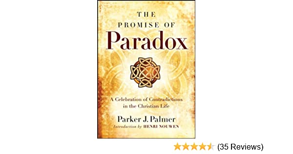 The Promise of Paradox: A Celebration of Contradictions in the