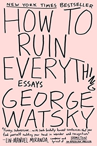 Pdf Biographies How to Ruin Everything: Essays