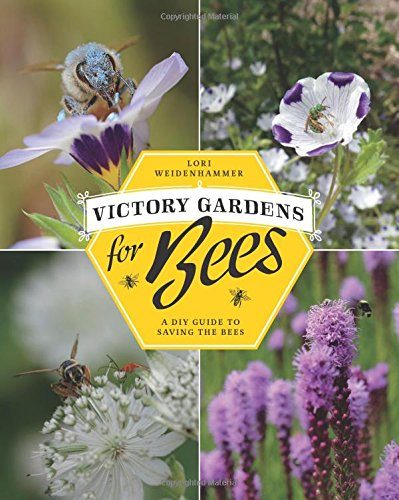 Victory Gardens for Bees: A DIY Guide to Saving the - The Bees Saving