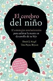 El cerebro del niño: 12 estrategias revolucionarias para cultivar la mente en desarrollo de tu hijo (Educación