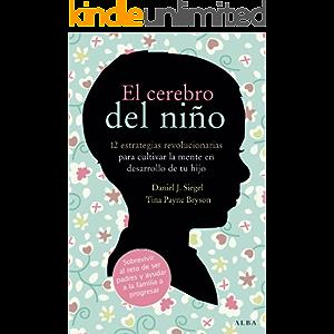 El cerebro del niño: 12 estrategias revolucionarias para cultivar la mente en desarrollo de tu hijo (Educación) (Spanish…