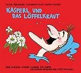 Kasperl und das Löffelkraut: Doctor Döblingers geschmackvolles Kasperltheater. Eine bairische Kasperl-Komödie für Kinder ab 5 Jahren und Erwachsene