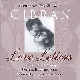 amazoncom love letters the love letters of kahlil gibran to may ziadah 9781851685578 kahlil gibran suheil bushrui salma haffar al kuzbari books