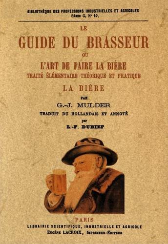 Le Guide du Brasseur Ou l Art de Faire la Biere Broché – Facsimilé, 5 décembre 2011 G.J. Mulder Editorial Maxtor 8490011079 Bebidas