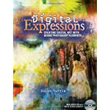 Digital Expressions: Creating Digital Art with Adobe Photoshop Elements