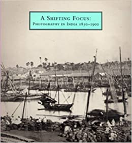 A Shifting Focus: Photography in India, 1850-1900