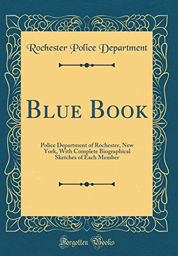 Blue Book: Police Department of Rochester, New York, with Complete Biographical Sketches of Each Member (Classic ()