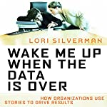 Wake Me Up When the Data Is Over | Lori Silverman