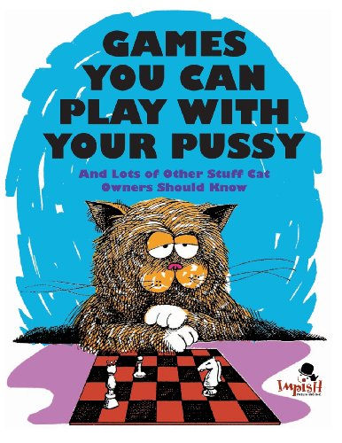 Read Games You Can Play with Your Pussy: And Lots of Other Stuff Cat Owners Should Know TXT