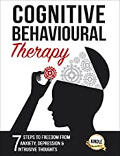 Cognitive Behavioral Therapy: 7 Steps to Freedom from Anxiety, Depression, and Intrusive Thoughts (Training, Techniques, Course, Self-Help Book 1)