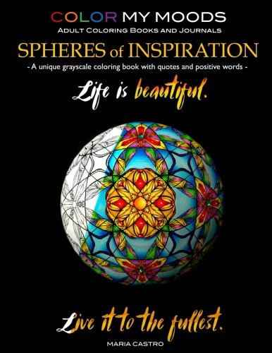 Grayscale Coloring Book Color My Moods Spheres of Inspiration: A unique grayscale adult coloring book/greyscale coloring book perfect for grayscale coloring book collectors. Spheres look 3D!