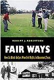 Fair Ways: How Six Black Golfers Won Civil Rights in Beaumont, Texas (Swaim-Paup-Foran Spirit of Sport Series, sponsored by James C. '74 & Debra ... Edgar Paup '74, & Joseph Wm. & Nancy Foran)