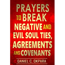 Prayers to Break Negative and  Evil Soul Ties, Agreements and Covenants (Deliverance Series Book 4)