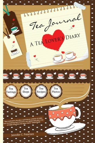 Tea Journal - A Tea Lover's Diary: Capturing Moments of Joy at Tea Shops, Tea Rooms and Tea Parties (Volume 1)