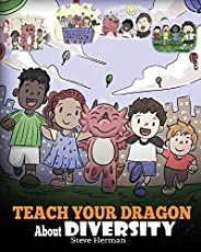 Teach Your Dragon About Diversity: Train Your Dragon To Respect Diversity. A Cute Children Story To Teach Kids