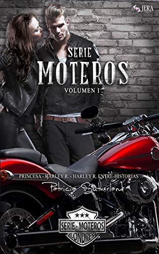 Serie Moteros Volumen I - Tres novelas románticas (Princesa #1, Harley R. #2 y Harley R. Entre-Historias #3) (Spanish Edition) ()