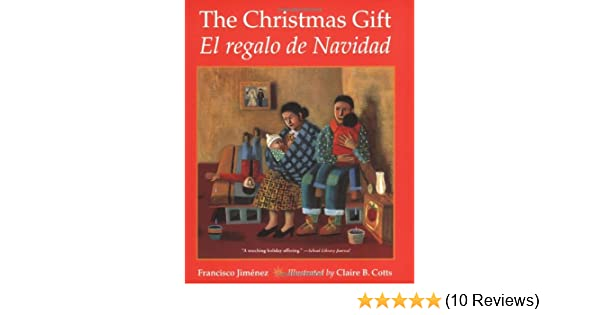 The Christmas Gift: El regalo de Navidad (English and Spanish Edition): Francisco Jiménez, Claire B. Cotts: 9780547133645: Amazon.com: Books