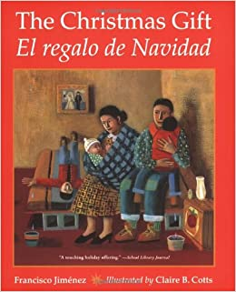 The Christmas Gift: El regalo de Navidad (English and Spanish Edition): Francisco Jiménez, Claire B. Cotts: 9780547133645: Amazon.com: Books