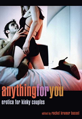 Anything for You: Erotica for Kinky Couples - Kindle edition by Rachel  Kramer Bussel. Literature & Fiction Kindle eBooks @ Amazon.com.