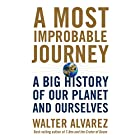 A Most Improbable Journey: A Big History of Our Planet and Ourselves Hörbuch von Walter Alvarez Gesprochen von: Adam Verner