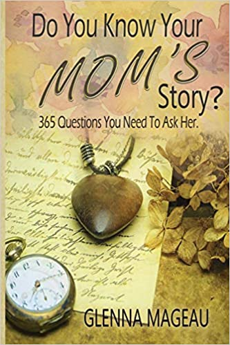 Do You Know Your Moms Story 365 Questions You Need To Ask Her