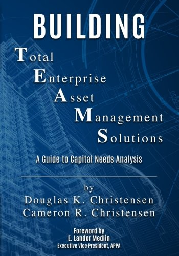 Building Total Enterprise Asset Management Solutions: A Guide to Capital Needs Analysis