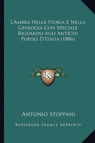Download L'Ambra Nella Storia E Nella Geologia Con Speciale Riguardo Agli Antichi Popoli D'Italia (1886) (Italian Edition) ebook
