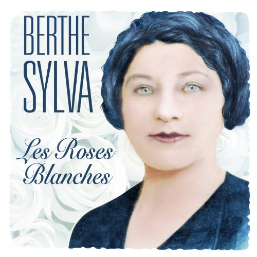 berthe sylva les roses blanches
