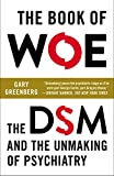 Image of The Book of Woe: The DSM and the Unmaking of Psychiatry