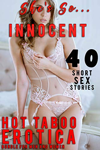 She's So Innocent… 40 NAUGHTY SHORT SEX STORIES FOR MEN AND WOMEN (HOT EROTICA TABOO BUNDLE) (English Edit