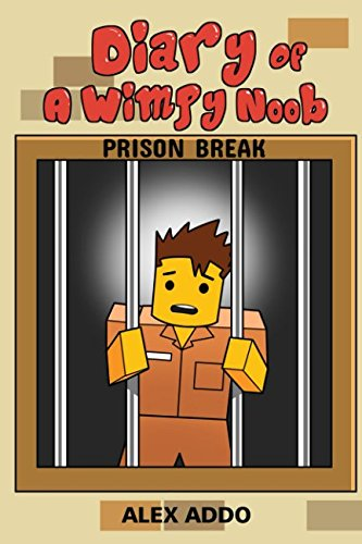 Diary Of A Wimpy Noob: Prison Break: A hilarious Book For Kids Age 6 - 10 (Noob Diaries) (Volume 4)