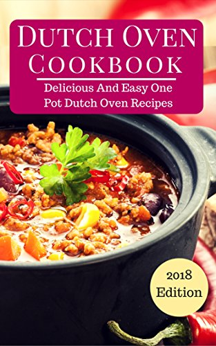 Dutch Oven Cookbook: Delicious And Easy One Pot Dutch Oven Recipes (One Pot Cookbook Book 1) by Laura Peters