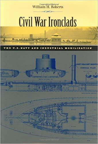 Civil War ironclads : the U.S. Navy and industrial mobilization / William H. Roberts