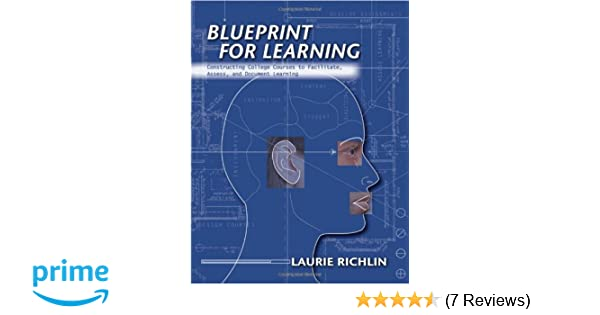 Blueprint for learning creating college courses to facilitate blueprint for learning creating college courses to facilitate assess and document learning laurie richlin shirley ronkowski 9781579221430 amazon malvernweather Image collections