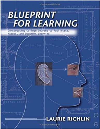 Blueprint for learning creating college courses to facilitate blueprint for learning creating college courses to facilitate assess and document learning 1st edition malvernweather