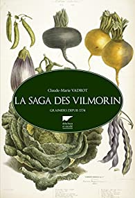 La saga des Vilmorin : Grainiers depuis 1774 par Claude-Marie Vadrot